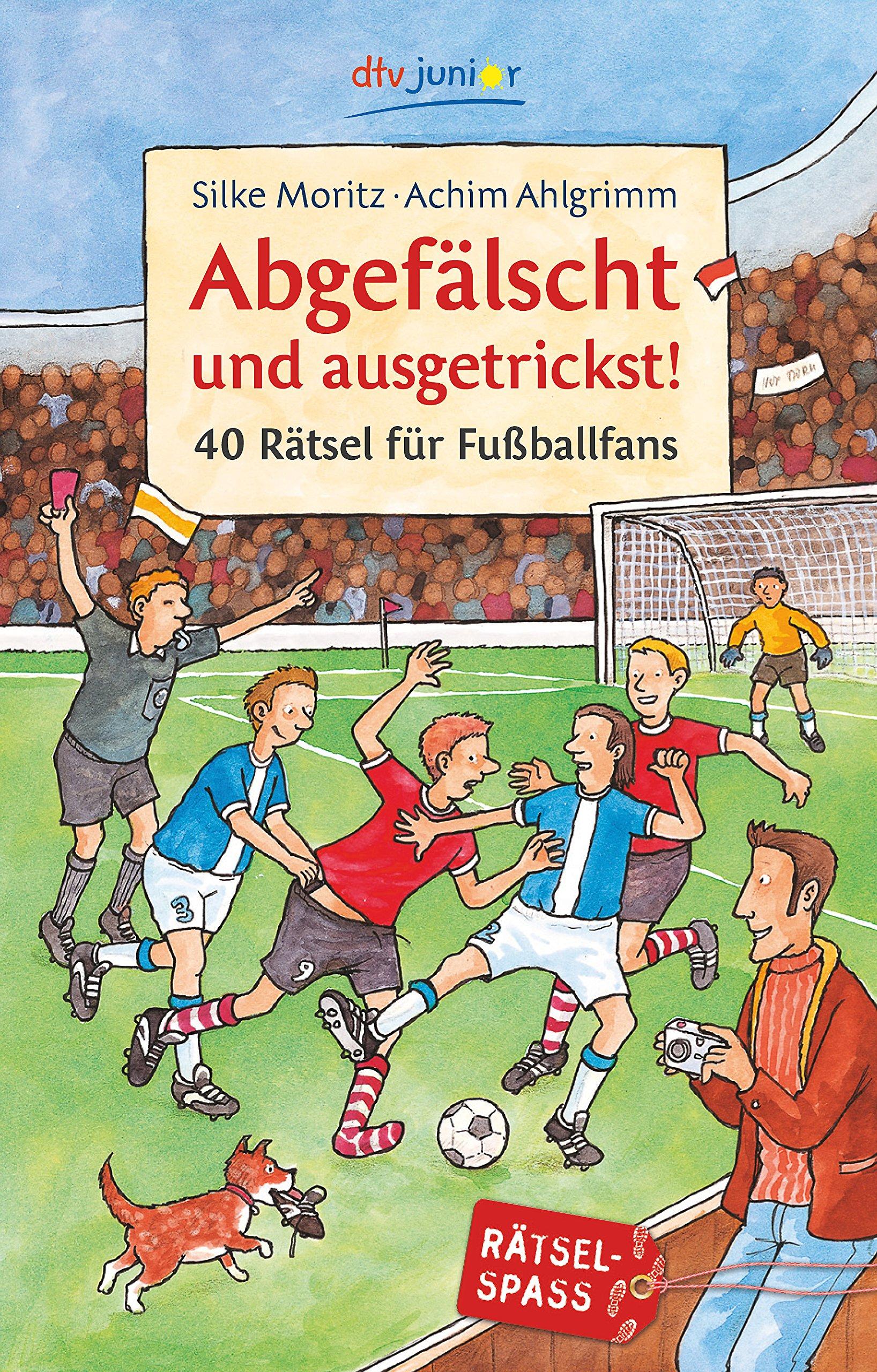 Abgefälscht und ausgetrickst!: 40 Rätsel für Fußballfans (dtv junior)