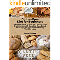 Gluten-Free Diet for Beginners: The complete guide for Gluten-Free Diet Starters to Develop Good and Healthy Lifestyle…