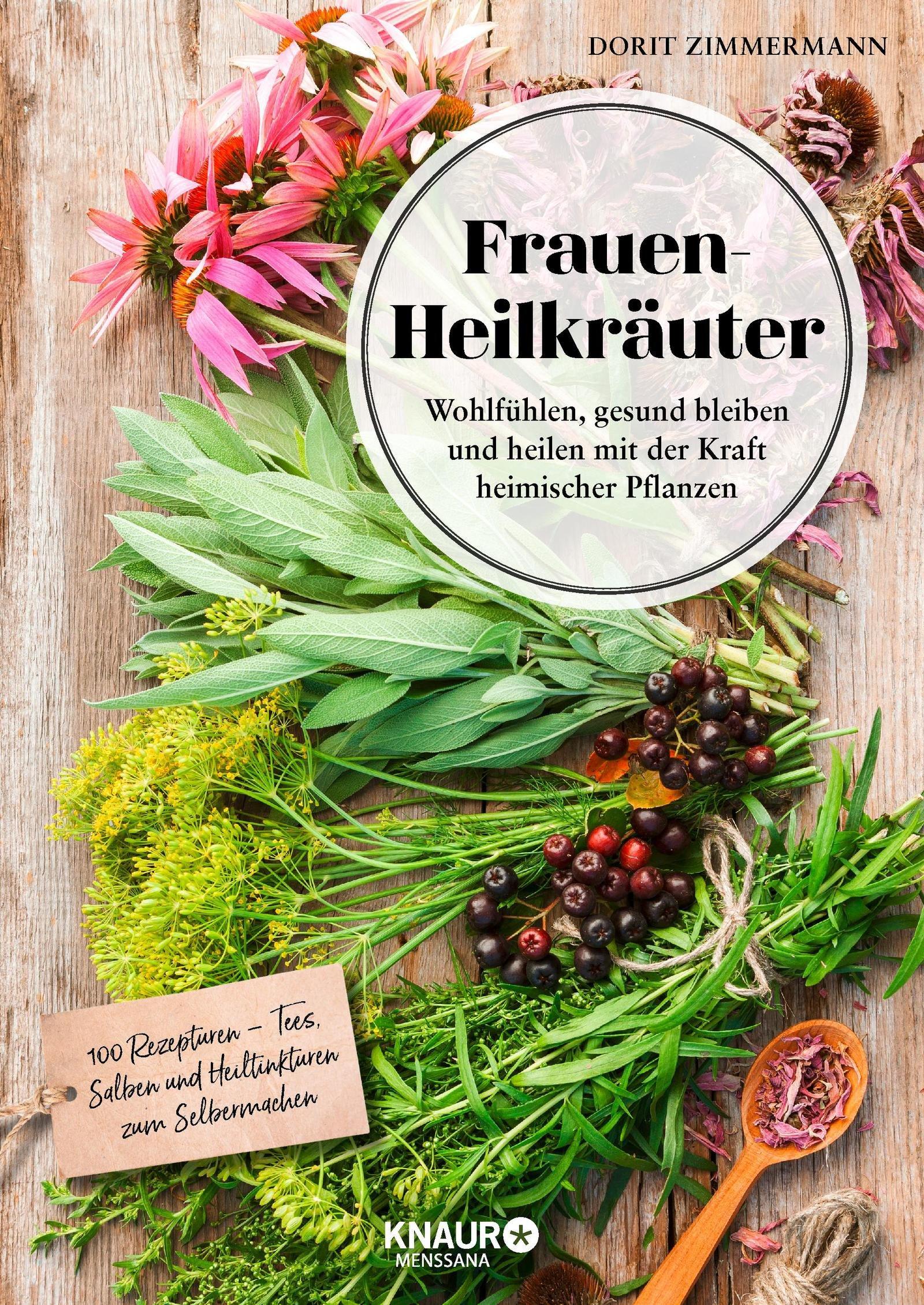 Frauen-Heilkräuter: Wohlfühlen, gesund bleiben und heilen mit der Kraft heimischer Pflanzen