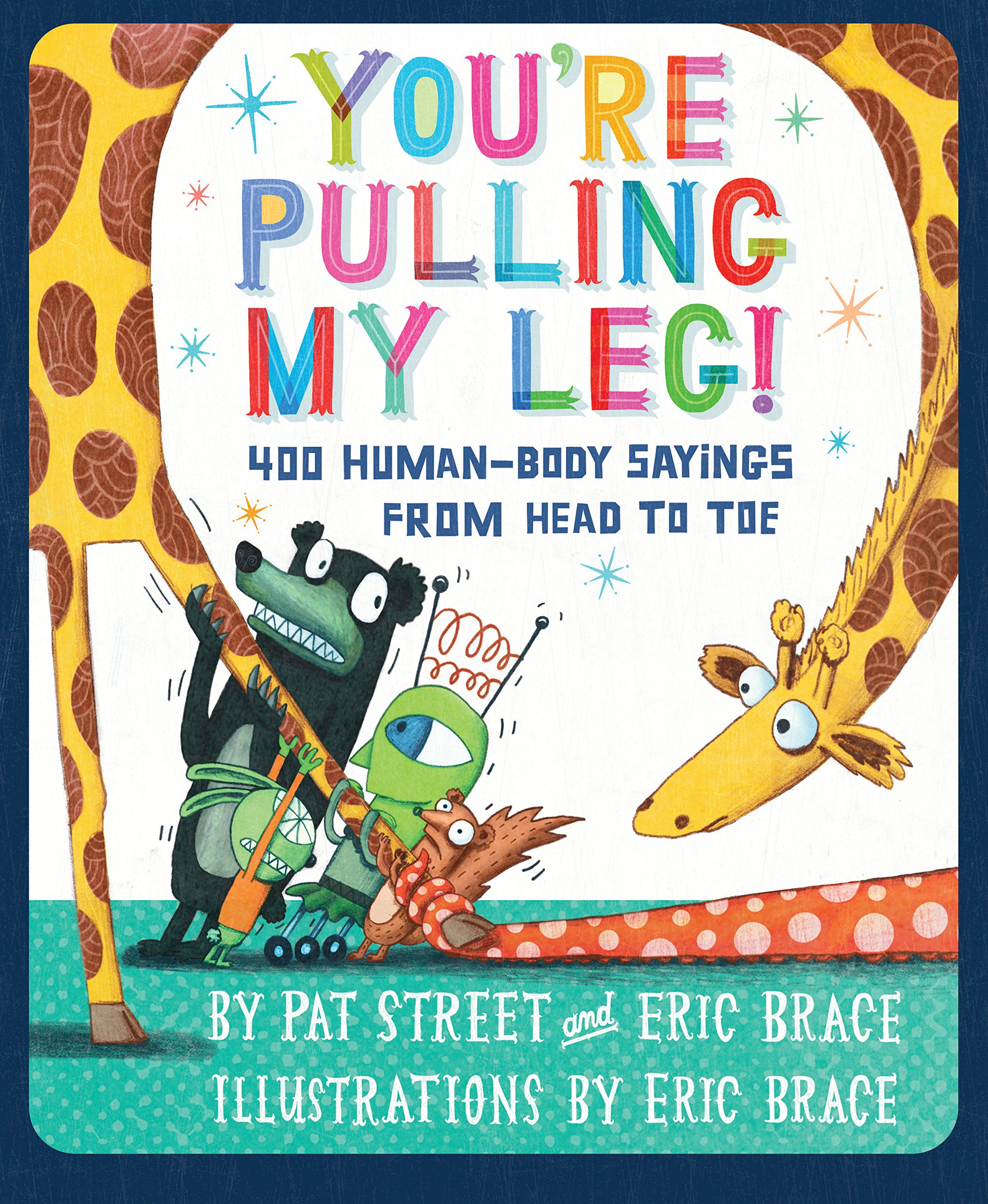You're Pulling My Leg!: 400 Human-Body Sayings from Head to Toe