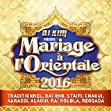 DJ Kim présente mariage à l'orientale 2016 (Traditionnel, Raï RNB, Staifi, Chaoui, Aarassi, Alaoui, Raï Roubla, Reggada)