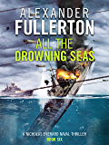 All the Drowning Seas (Nicholas Everard Naval Thrillers Book 6)