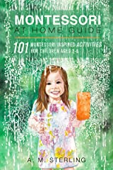 Montessori at Home Guide: 101 Montessori Inspired Activities for Children Ages 2-6 Kindle Edition