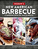 Weber's New American Barbecue™: A Modern Spin on the Classics