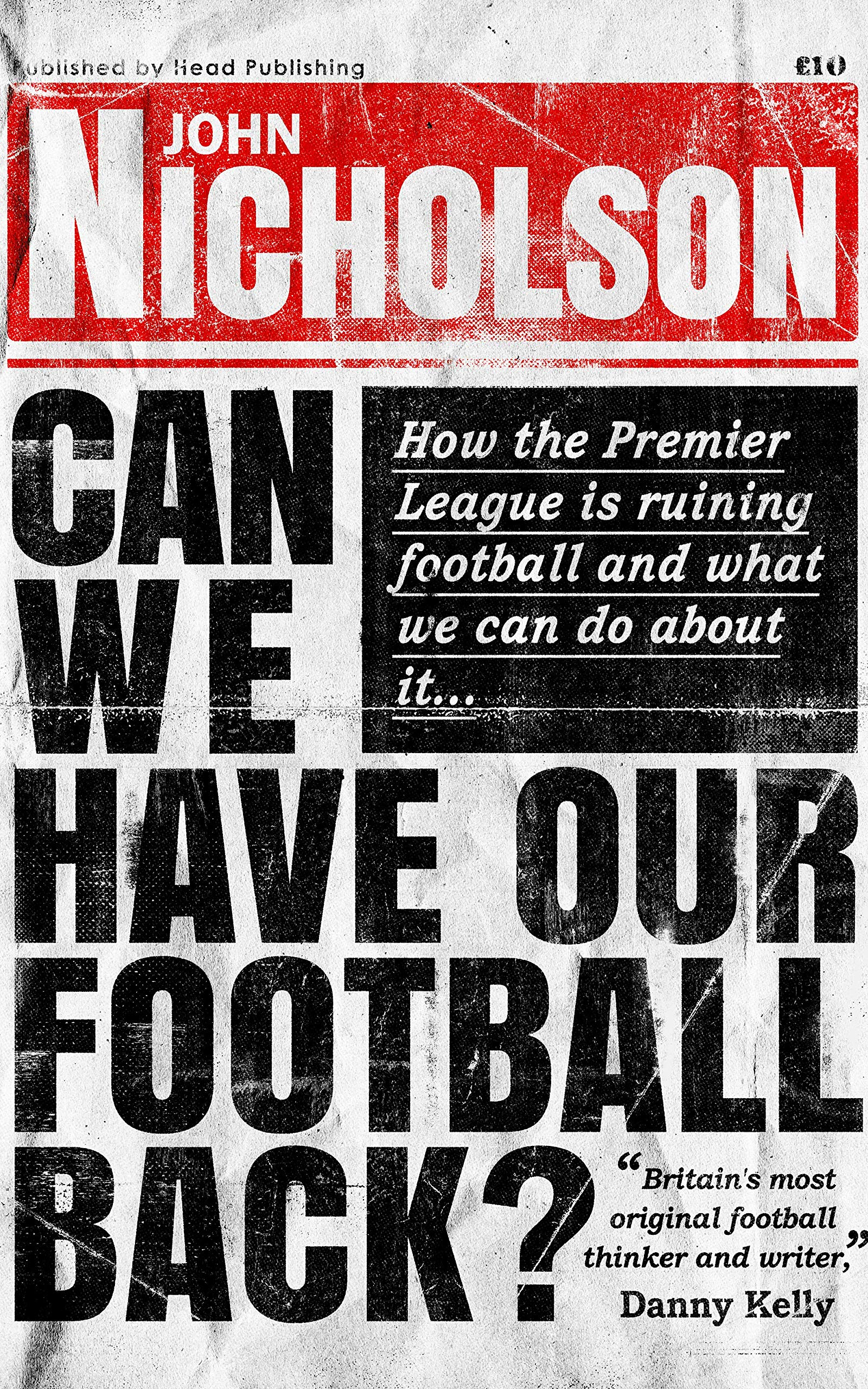 Download Can We Have Our Football Back?: How the premier league is ruining football and what we can do about it... by John Nicholson