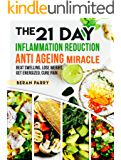 Anti Inflammatory: The 21 Day Inflammation Reduction Anti Aging Miracle: Beat Swelling, Lose weight, Get Energized, Cure Pain, Reverse the Aging Process, ... Younger, Optimal Nutrition (English Edition)