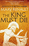 The King Must Die: A Virago Modern Classic (Theseus Series)