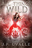 All Things Wild: A Reverse Harem Shifter Romance (The All Things Wild Trilogy Book 1)