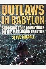 OUTLAWS IN BABYLON: TRUE ADVENTURES ON AMERICA'S MARIJUANA FRONTIER Kindle Edition