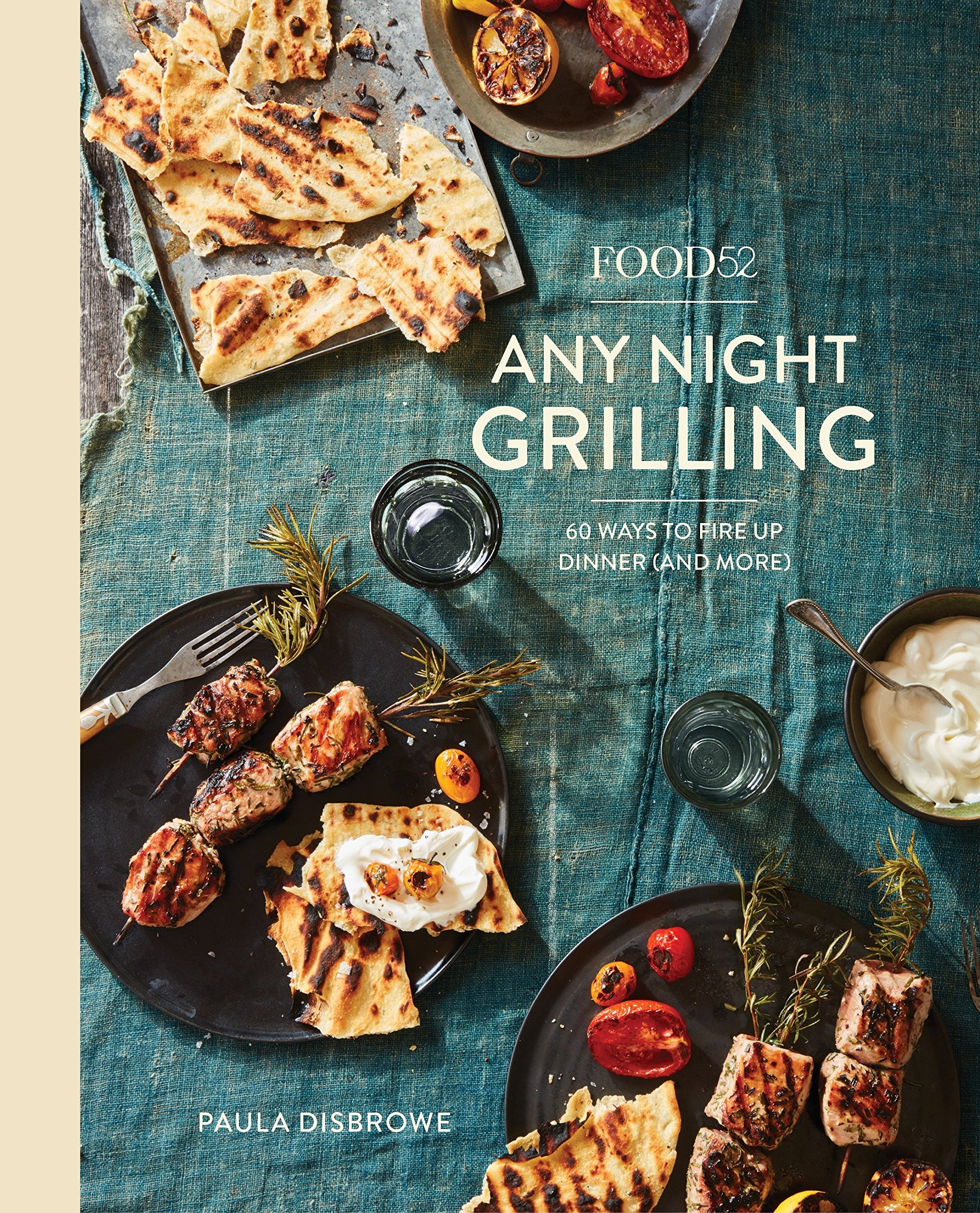 Food52 Any Night Grilling: 60 Ways to Fire Up Dinner (and