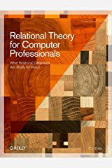 Relational Theory for Computer Professionals: What Relational Databases Are Really All About Kindle Edition