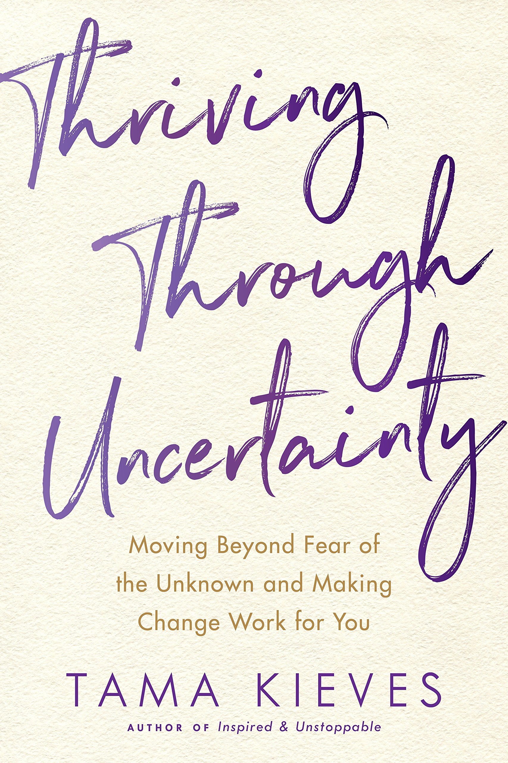 Read Online Thriving Through Uncertainty: Moving Beyond Fear of the Unknown and Making Change Work for You pdf epub