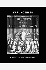 The Jesuits and the Hounds of Heaven: A Novel of the Early Fifties Kindle Edition