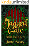 The Jagged Gate: Twelve Tangled Tales