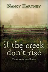 If the Creek Don't Rise: Tales From the South Kindle Edition