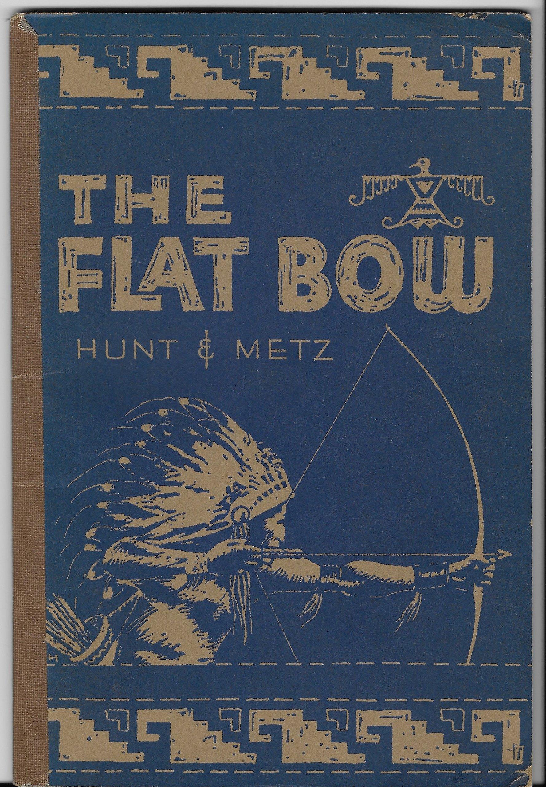 The Flat Bow: W  Ben Hunt, John J  Metz: Amazon com: Books