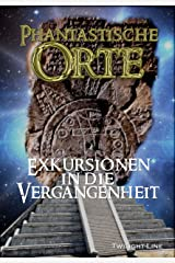 Phantastische Orte: Exkursionen in die Vergangenheit (German Edition) Kindle Edition