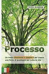 Il Processo: Un modo divertente e semplice per creare una fonte di guadagno per tutta la vita (Italian Edition) Kindle Edition