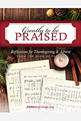 Greatly To Be Praised: Study a selection of Psalms in order to prepare our hearts and minds for the seasons of Thanksgiving and Advent. (Hello Mornings Bible Studies Book 4) Kindle Edition