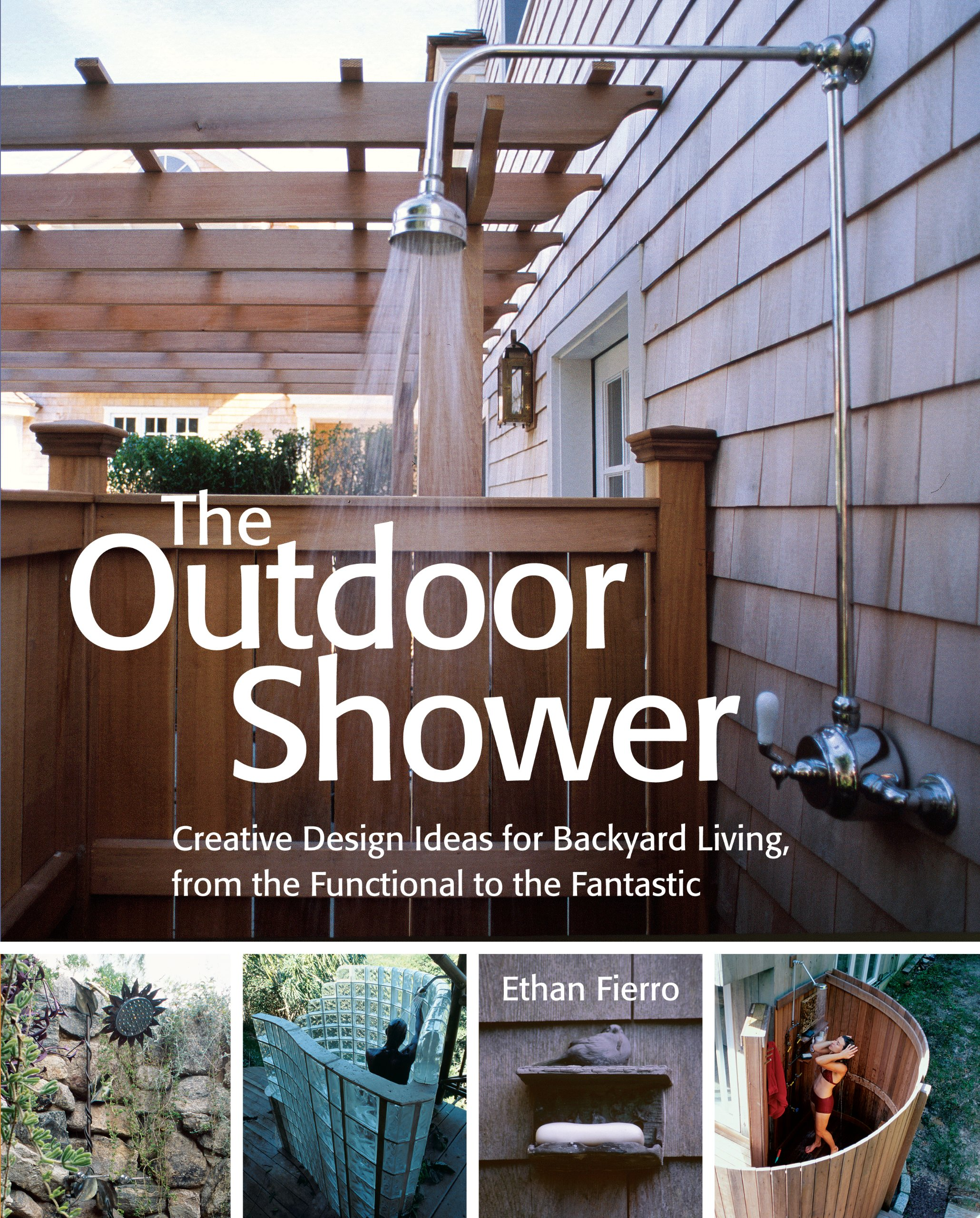 The Outdoor Shower: Creative Design Ideas For Backyard Living, From The  Functional To The Fantastic: Ethan Fierro: 9781580175524: Amazon.com: Books
