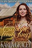 Mail Order Bride - Carolyn Finds Love: Sweet Clean Historical Western Mail Order Bride Inspirational Romance (Ruby Springs Brides Book 3)