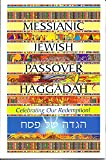 Messianic Jewish Passover Haggadah: Celebrating Our Redemption!