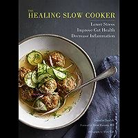 The Healing Slow Cooker: Lower Stress * Improve Gut Health * Decrease Inflammation