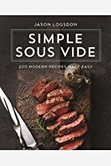Simple Sous Vide: 200 Modern Recipes Made Easy Hardcover