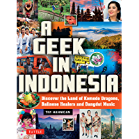 A Geek in Indonesia: Discover the Land of Balinese Healers, Komodo Dragons and Dangdut (Geek In...guides)