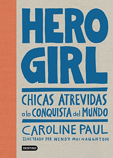 Hero girl. Chicas atrevidas a la conquista del mundo - Libros para empoderar a las niñas - Mil ideas para regalar