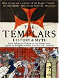 Templars: History and Myth: From Solomon's Temple to the Freemasons