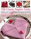 100 Classic Napkin Folds: Simple and Stylish Designs for Every Occasion
