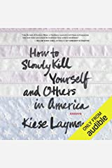 How to Slowly Kill Yourself and Others in America: Essays Audible Audiobook
