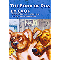The Book of Dog: Mysterious Moments in the Lives of Curious Canines