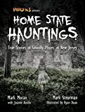Weird NJ Presents: Home State Hauntings--True Stories of Ghostly Places in NJ