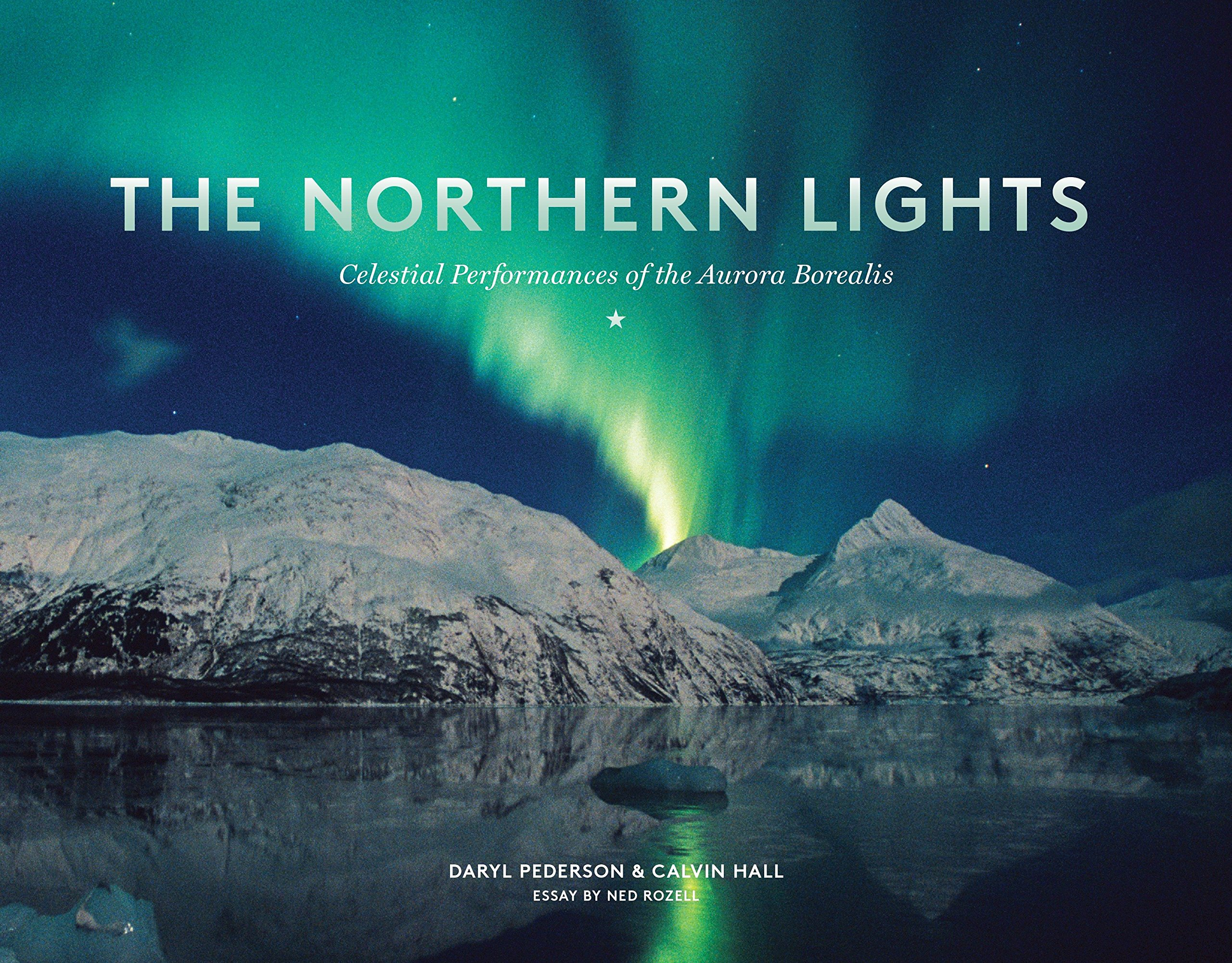 The Northern Lights: Celestial Performances Of The Aurora Borealis: Daryl  Pederson, Calvin Hall, Ned Rozell: 9781632170019: Amazon.com: Books