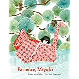 Patience, Miyuki: (intergenerational picture book ages 5-8 teaches life lessons of learning how to wait, Japanese art and sce