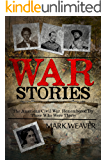 War Stories: The American Civil War, Remembered by Those Who Were There
