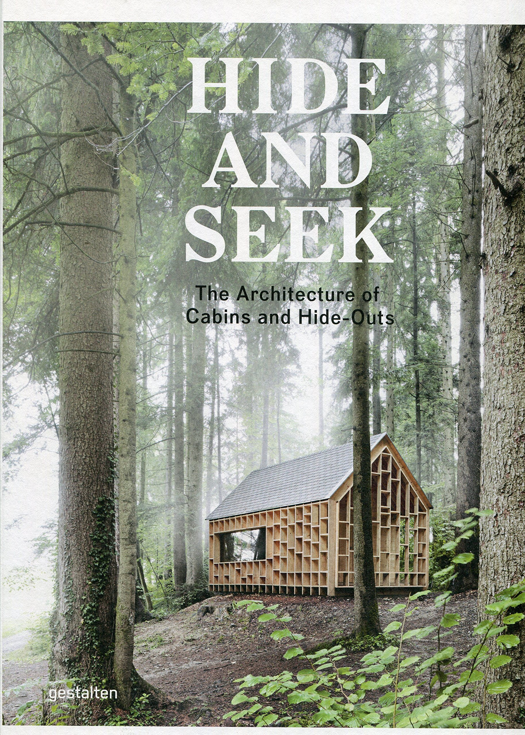 Hide And Seek: The Architecture Of Cabins And Hideouts: Sofia Borges, Sven  Ehmann, Robert Klanten: 8601404721229: Amazon: Books