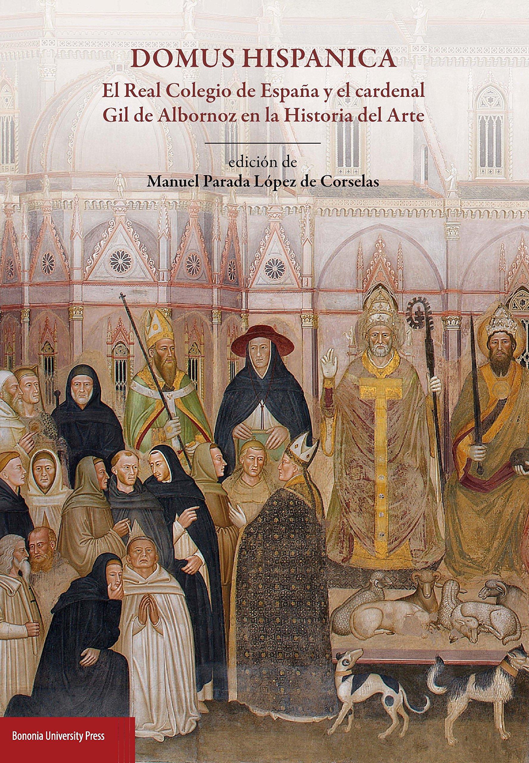 Domus hispanica. El Real Colegio de España y el cardenal Gil de Albornoz en la historia del arte: Amazon.es: Parada López de Corselas, M.: Libros