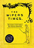 The Wipers Times: The Famous First World War Trench Newspaper