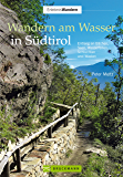 Wandern am Wasser in Südtirol: Entlang an Bächen, Seen, Wasserfällen, Schluchten und Waalen