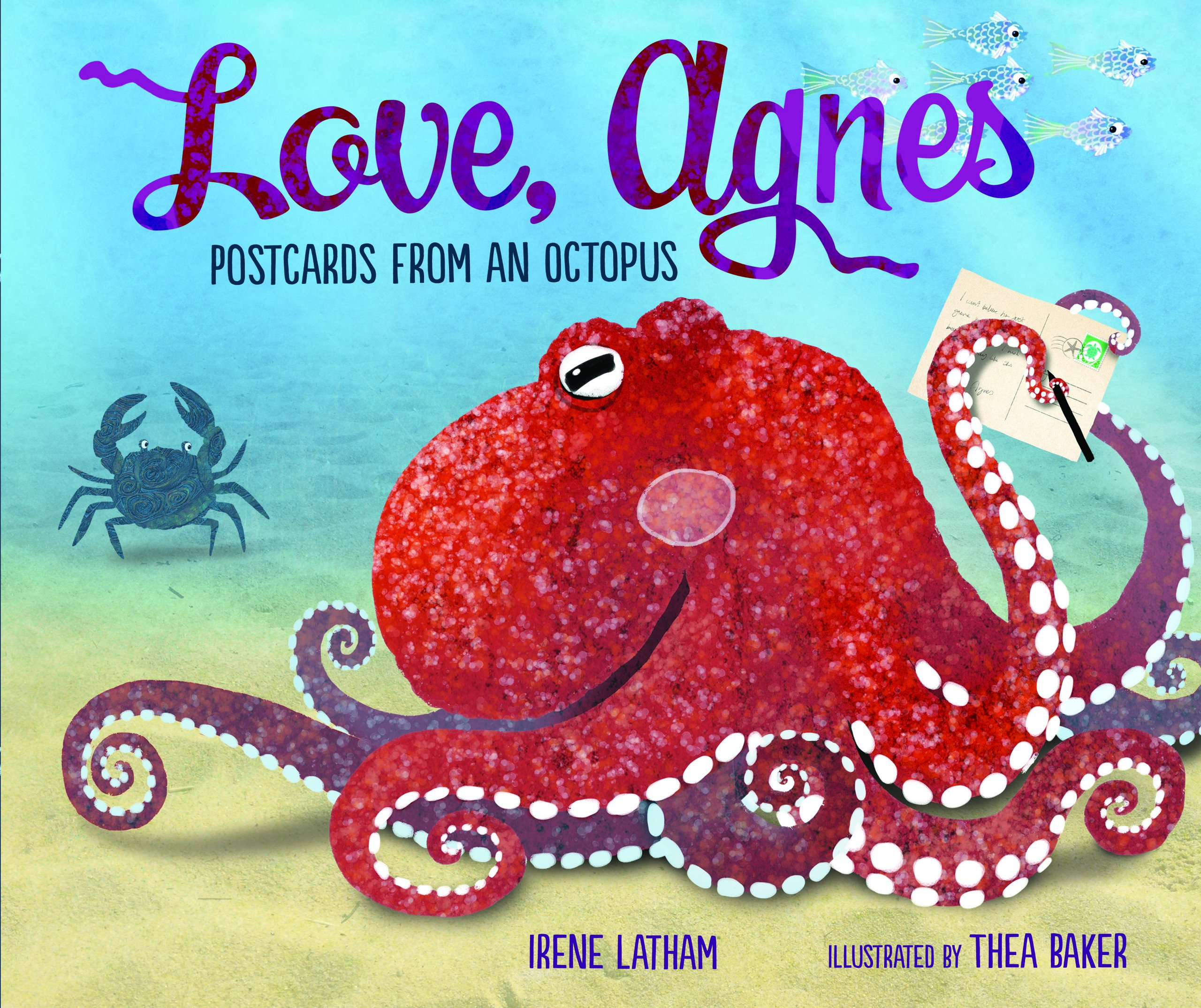 Love, Agnes: Postcards from an Octopus: Irene Latham, Thea Baker