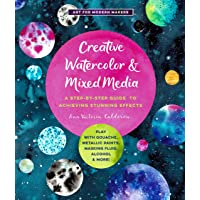 Creative Watercolor and Mixed Media: A Step-by-Step Guide to Achieving Stunning Effects--Play with Gouache, Metallic…