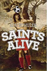 Saints Alive: A novel about good, evil, immortality, and soccer Kindle Edition
