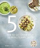 Die 50 gesündesten 10-Minuten-Rezepte (Schnelle Küche, Gesund-Kochbücher BJVV)