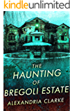 The Haunting of Bregoli Estate (A Riveting Haunted House Mystery Series Book 18)