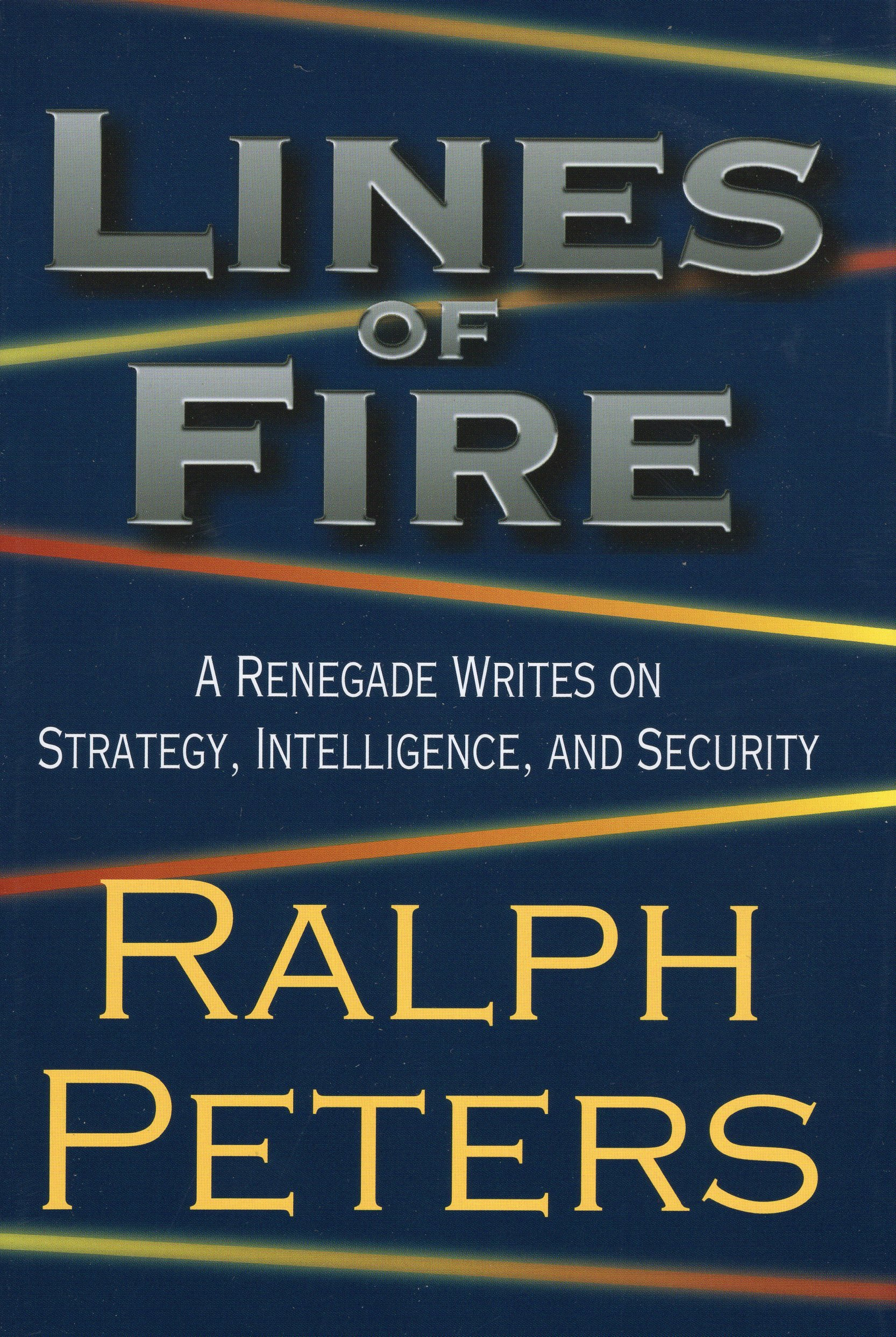 Download Lines of Fire: A Renegade Writes on Strategy, Intelligence, and Security PDF