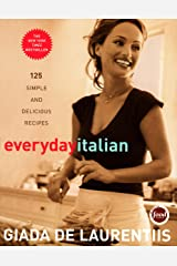 Everyday Italian: 125 Simple and Delicious Recipes: A Cookbook Kindle Edition