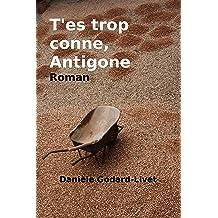 Tes trop conne, Antigone (French Edition) Jul 7, 2015